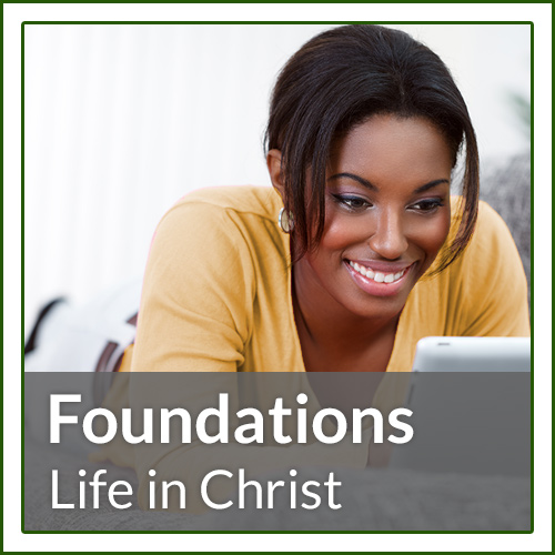 Foundations - Life in Christ