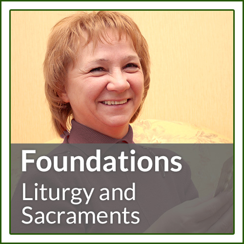 Foundations - Liturgy and Sacraments